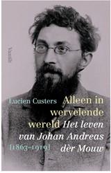 Alleen in wervelende wereld -het leven van Johan Andreas d? ?r Mouw [1863-1919] Custers, Lucien