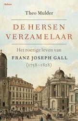 De hersenverzamelaar -Het roerige leven van Franz Jo seph Gall (1758-1828) Mulder, Theo