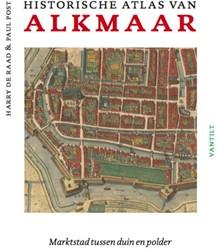 Historische atlas van Alkmaar -Marktstad tussen duin en polde r Raad, Harry de