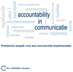 Accountability in communicatie -praktische aanpak voor een suc cesvolle implementatie Janssen, Cathelijne