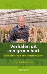 Verhalen uit een groen hart -memoires van een bloemkweker Emmerik, Leo van
