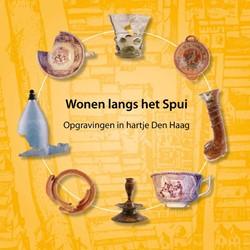 Wonen langs het Spui -opgravingen in hartje Den Haag Ginkel, Evert van