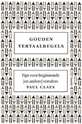 Gouden vertaalregels -tips voor beginnende (en ander e) vertalers Claes, Paul