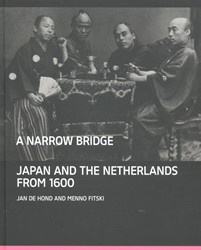 A Narrow Bridge -japan and the Netherlands from 1600 Hond, Jan de