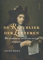 De Republiek der Letteren -De Europese intellectuele were ld 1500-1760 Bots, Hans