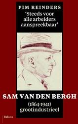 'Steeds voor alle arbeiders aanspre -Sam van den Bergh (1864-1941), grootindustrieel Reinders, Pim
