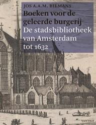 Boeken voor de geleerde burgerij -de stadsbibliotheek van Amster dam tot 1632 Biemans, Jos A.A.M.