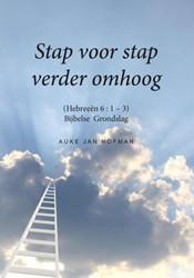 Stap voor stap verder omhoog -hebreeen 6 : 1-3, Bijbelse gr ondslag Hofman, Auke Jan