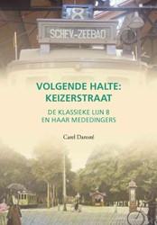 Volgende halte: Keizerstraat -De klassieke lijn 8 en haar me dedingers Damste, Carel
