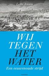 Wij tegen het water -Een eeuwenoude strijd Jensen, Lotte