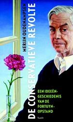 De conservatieve revolte -Een ideeengeschiedenis van de Fortuyn-opstand Oudenampsen, Merijn M.