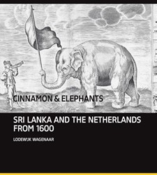 Cinnamon and Elephants -Sri Lanka and the Netherlands from 1600 Wagenaar, Lodewijk