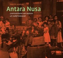 Antara Nusa - bewogen herinneringen aan -levensverhalen van ouderen uit Indie/Indonesie Kopijn, Yvette