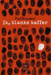 Ik, blanke kaffer -Het verhaal van een vervreemdi ng Brondeel, Paul