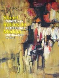 Stuart Robles de Medina -Pionier van de moderne Surinaa mse kunst 1930-2006 Faber, Paul