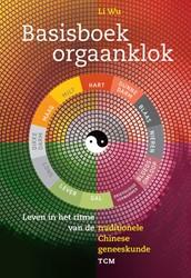 Basisboek orgaanklok -Leven in het ritme van de trad itionele Chinese geneeskunde ( Wu, Li