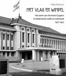 Met vlag en wimpel -het werk van Fermont-Cuypers i n Nederlands-Indie en Indones Norbruis, Obbe