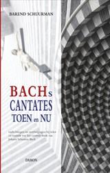 Bachs cantates toen en nu -toelichting en overwegingen bi j tekst en muziek van het cent Schuurman, Barend