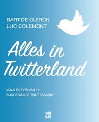Alles in Twitterland -volg de tips van 14 succesvoll e twitteraars Clerck, Bart De