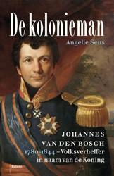 De kolonieman -Johannes van den Bosch (1780-1 844), volksverheffer in naam v Sens, Angelie