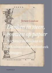 Denken in steen, bouwen op papier -architectuurtraktaten uit de U niversiteitsbibliotheek Nijmeg Goudeau, Jeroen