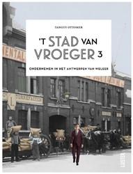 't Stad van vroeger 3 -Ondernemen in het Antwerpen va n weleer Ottomer, Tanguy