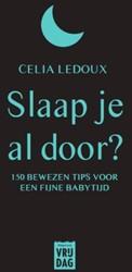 Slaap je al door? -150 bewezen tips voor een fijn e babytijd Ledoux, Celia