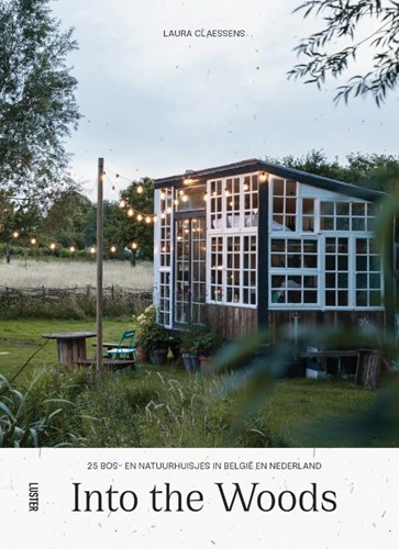 Into the Woods -25 bos- en natuurhuisjes in Be lgie en Nederland Claessens, Laura