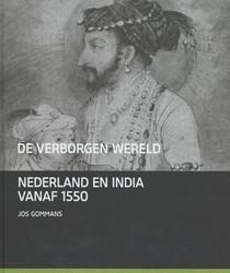 De verborgen wereld -Nederland en Inida vanaf 1550 Gommans, Jos