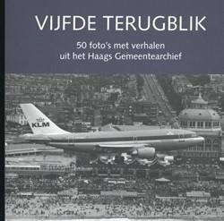 Vijfde Terugblik -50 foto's met verhalen ui et Haags Gemeentearchief