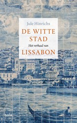 De witte stad -Het verhaal van Lissabon Hinrichs, Jule