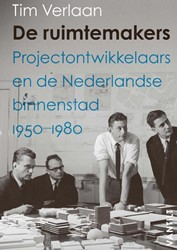 De ruimtemakers.  Projectontwikkelaars e -projectontwikkelaars en de Ned erlandse binnenstad 1950-1980 Verlaan, Tim