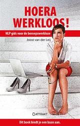 Hoera, werkloos! -NLP gids voor de beroepswerklo ze Leij, Joost van der