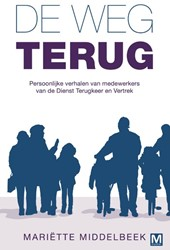 De weg terug -Persoonlijke verhalen van de D ienst Terugkeer en Vertrek Middelbeek, Mariette