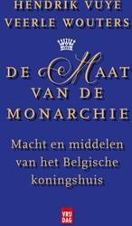 De maat van de monarchie -macht en middelen van het Belg isch koningshuis Vuye, Hendrik