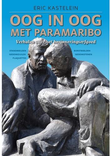 Oog in oog met Paramaribo -verhalen over het herinnerinsg erfgoed Kastelein, Eric