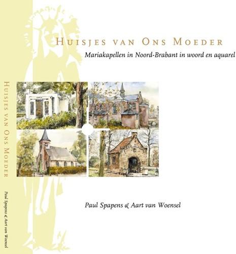 Huisjes van Ons Moeder -mariakapellen in Noord Brabant in woord en aquarel Spapens, Paul
