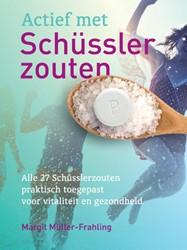 Actief met Schusslerzouten -alle 27 Schusslerzouten prakt isch toegepast voor vitaliteit Muller-Frahling, Margit