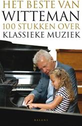 Het beste van Witteman -honderd stukken over klassieke muziek Witteman, Paul