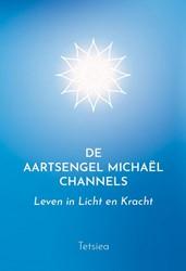 De Aartsengel Michael Channels -Leven in Licht en Kracht Tetsiea