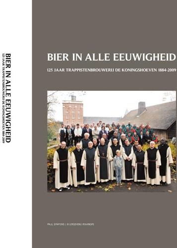 Bier in alle eeuwigheid -125 jaar trappistenbrouwerij K oningshoeven 1884-2009 Spapens, Paul