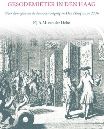Gesodemieter in Den Haag -over homofilie en de homovervo lging in Den Haag anno 1730 Helm, F.J.A.M. van der