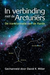 In verbinding met de Arcturiers -De transformatie van de Aarde Miller, David K.
