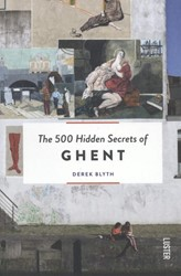 The 500 hidden secrets of Ghent Blyth, Derek