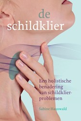 De schildklier -een holistische benadering van schildklierproblemen Hauswald, Sabine