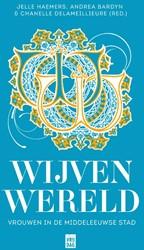 Wijvenwereld -Vrouwen in de middeleeuwse sta d Haemers, Jelle