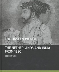 The Unseen World -The Netherlands and India from 1550 Gommans, Jos