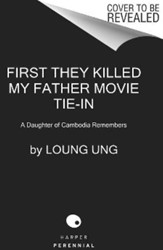 First They Killed My Father -A Daughter of Cambodia Remembe rs Ung, Loung