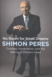 Peres*No Room for Small Dreams -The Decisions That Made Israel Great Peres, Shimon