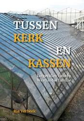 Tussen kerk en kassen -lotgevallen van een Westlandse familie Verbeek, Ria